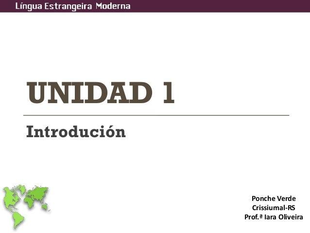 UNIDAD 1 Introdución Ponche Verde Crissiumal-RS Prof.ª Iara Oliveira