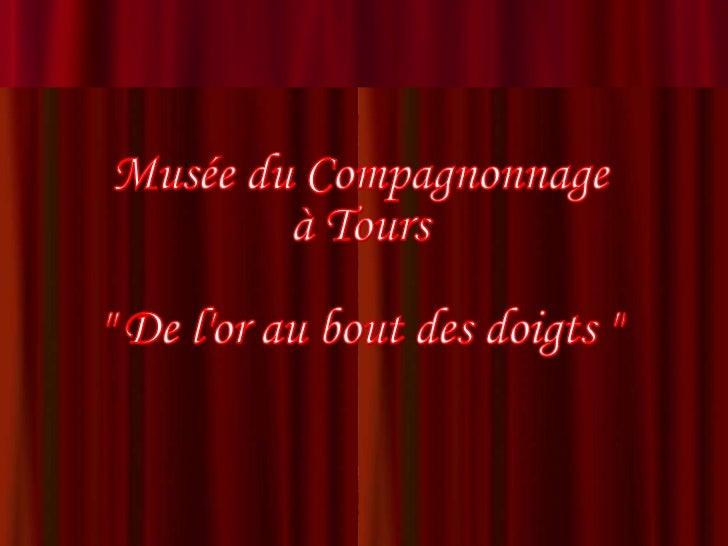 """Musée du Compagnonnage à Tours """" De l'or au bout des doigts """""""