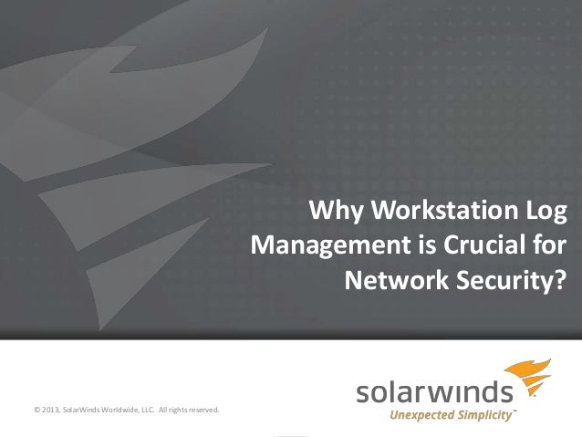 1Why Workstation LogManagement is Crucial forNetwork Security?© 2013, SolarWinds Worldwide, LLC. All rights reserved.