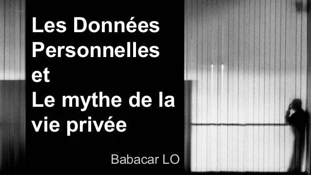 Les Données Personnelles et Le mythe de la vie privée Babacar LO