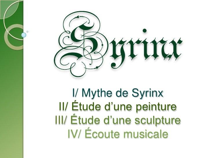 SyrinxI/ Mythe de SyrinxII/ Étude d'une peintureIII/ Étude d'une sculptureIV/ Écoute musicale<br />