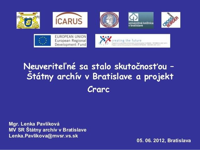 Neuveriteľné sa stalo skutočnosťou –      Štátny archív v Bratislave a projekt                                   CrarcMgr....
