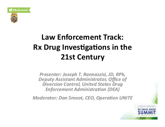 Law  Enforcement  Track:   Rx  Drug  Inves9ga9ons  in  the   21st  Century   Presenter:  Joseph  T...