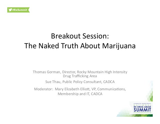 Breakout  Session:   The  Naked  Truth  About  Marijuana     Thomas  Gorman,  Director,  Rocky  Mo...