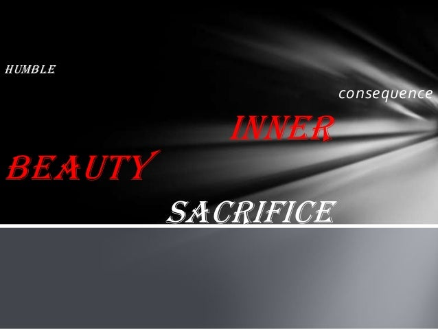 Humble consequence Inner beauty sacrifice
