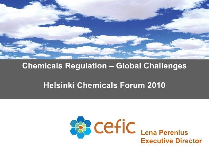 Chemicals Regulation – Global Challenges Helsinki Chemicals Forum 2010 Lena Perenius Executive Director