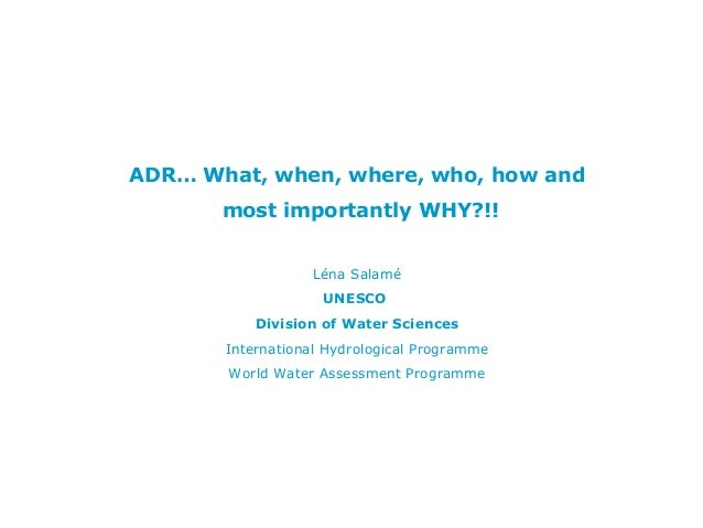ADR… What, when, where, who, how and       most importantly WHY?!!                  Léna Salamé                    UNESCO ...