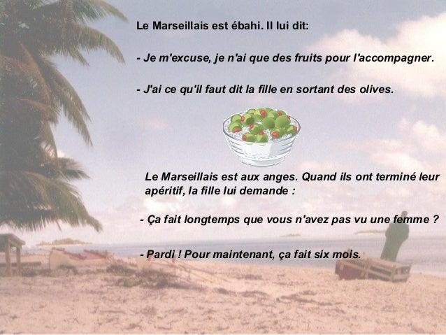 Alors elle se rapproche de lui et lui dit dune voix douce :- Ça vous plairait de tirer ?Et le Marseillais extasié sécrie :...