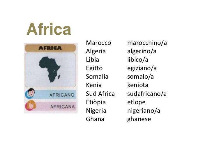 Africa         Marocco      marocchino/a         Algeria      algerino/a         Libia        libico/a         Egitto     ...