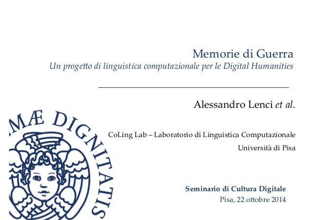 Memorie di Guerra  Un proge)o di linguistica computazionale per le Digital Humanities  Alessandro Lenci et ...