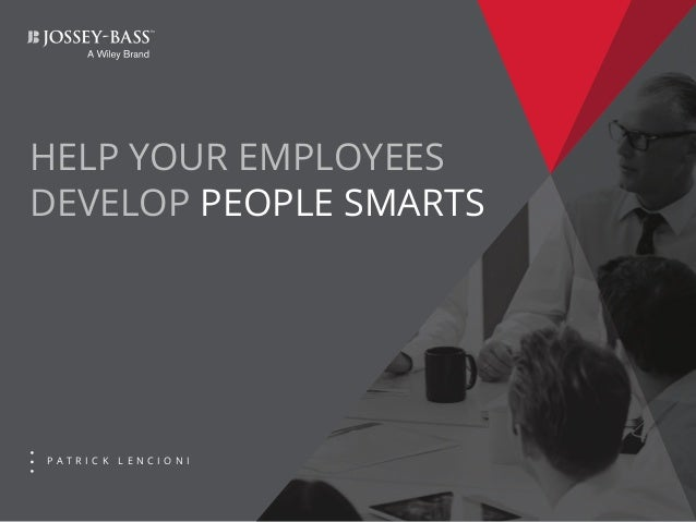 P A T R I C K L E N C I O N I HELP YOUR EMPLOYEES DEVELOP PEOPLE SMARTS