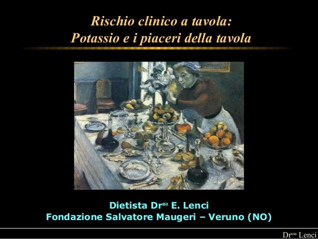 Drssa Lenci  Rischio clinico a tavola:  Potassio e i piaceri della tavola  Dietista Drssa E. Lenci  Fondazione Salvatore M...
