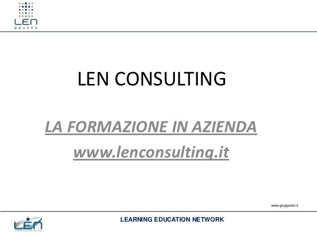 LEN CONSULTINGLA FORMAZIONE IN AZIENDA    www.lenconsulting.it                                     www.gruppolen.it       ...