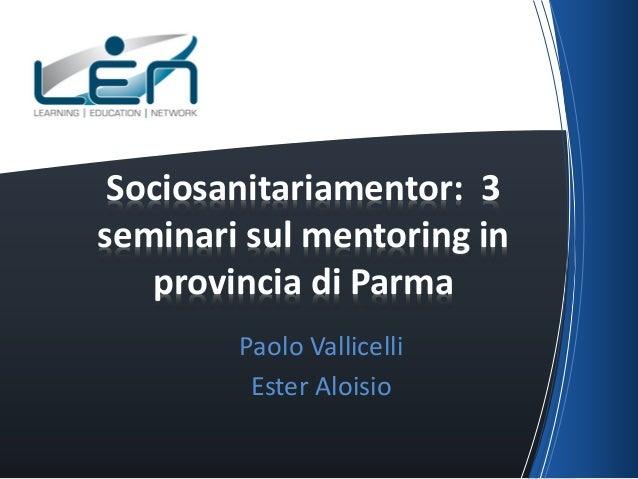 Sociosanitariamentor: 3 seminari sul mentoring in provincia di Parma Paolo Vallicelli Ester Aloisio