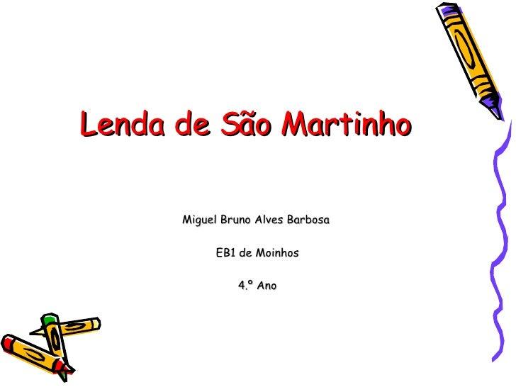 Lenda de São Martinho Miguel Bruno Alves Barbosa  EB1 de Moinhos 4.º Ano
