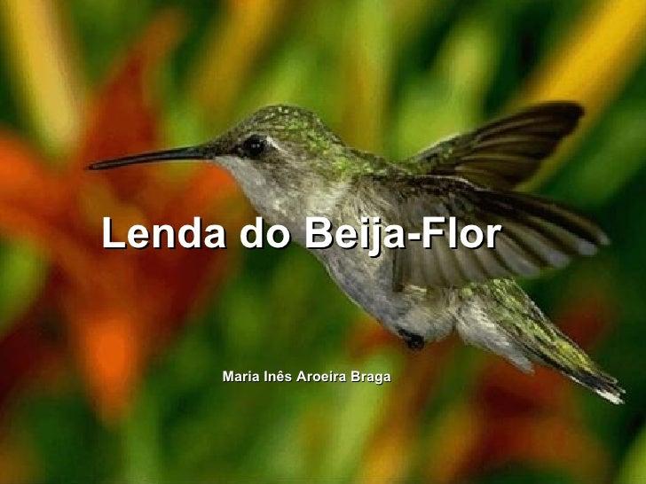 Lenda do Beija-Flor Maria Inês Aroeira Braga