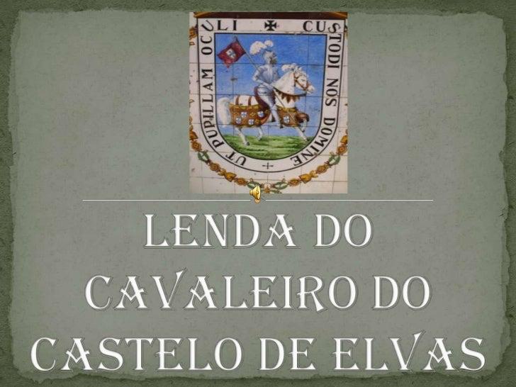 Lenda do Cavaleiro do Castelo de Elvas<br />