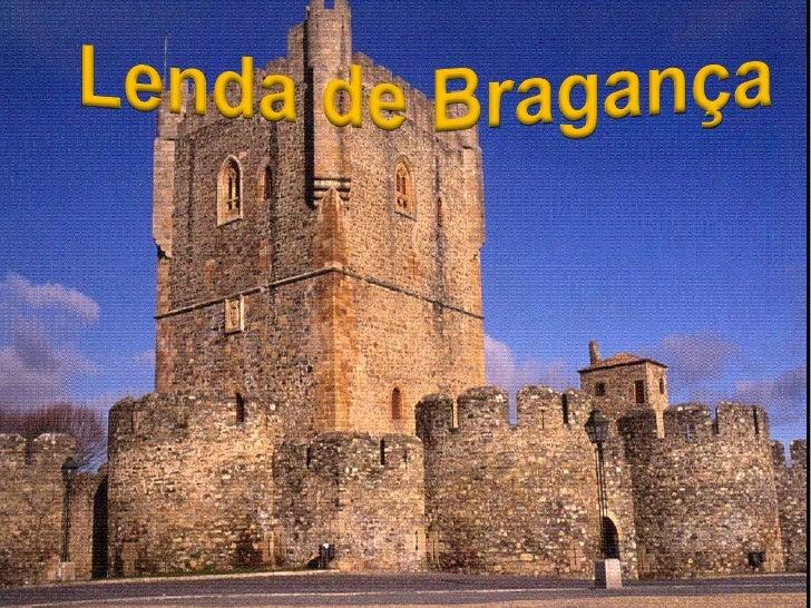 Quando a cidade de Bragança era ainda a aldeiada Benquerença, existia uma princesa bela e órfã  que vivia com o seu tio, o...