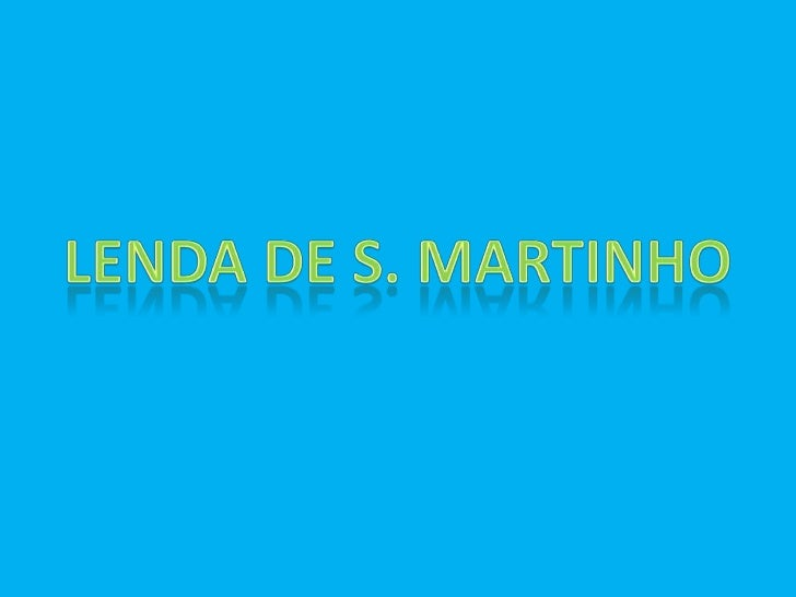 Martinho era um valente soldado romano que estava a regressar de Itália para a suaterra,                   algures        ...