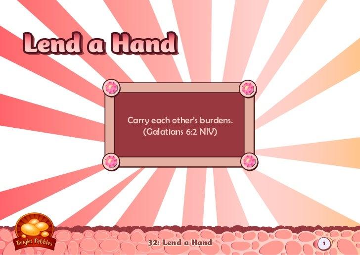 Lend a Hand       Carry each other's burdens.          (Galatians 6:2 NIV)            32: Lend a Hand          1