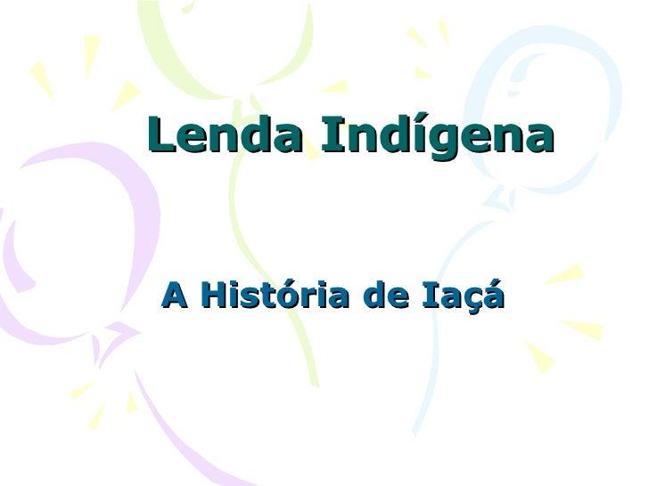 Lenda Indígena A História de Iaçá