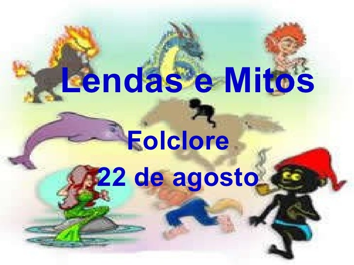 Lendas e Mitos Folclore 22 de agosto