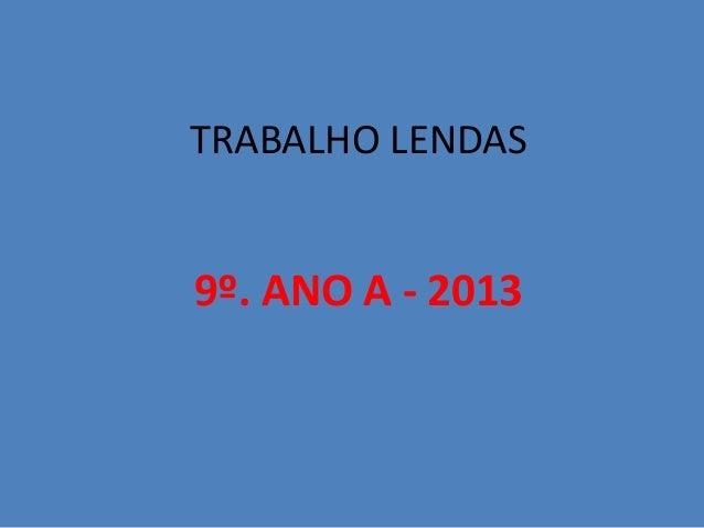 TRABALHO LENDAS9º. ANO A - 2013