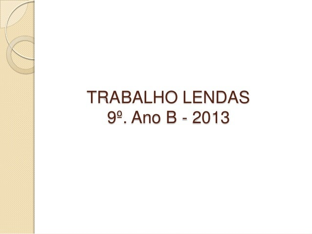 TRABALHO LENDAS9º. Ano B - 2013