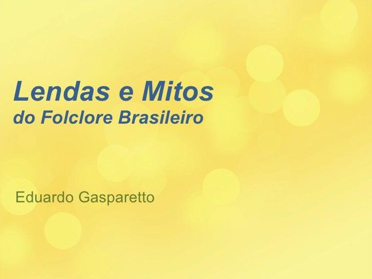 Lendas e Mitos  do Folclore Brasileiro Eduardo Gasparetto