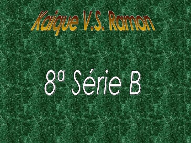 Kaique V.S. Ramon 8ª Série B