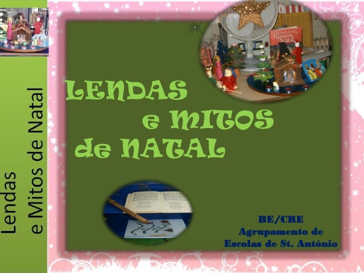 LENDAS    e MITOSde NATAL              BE/CRE          Agrupamento de        Escolas de St. António