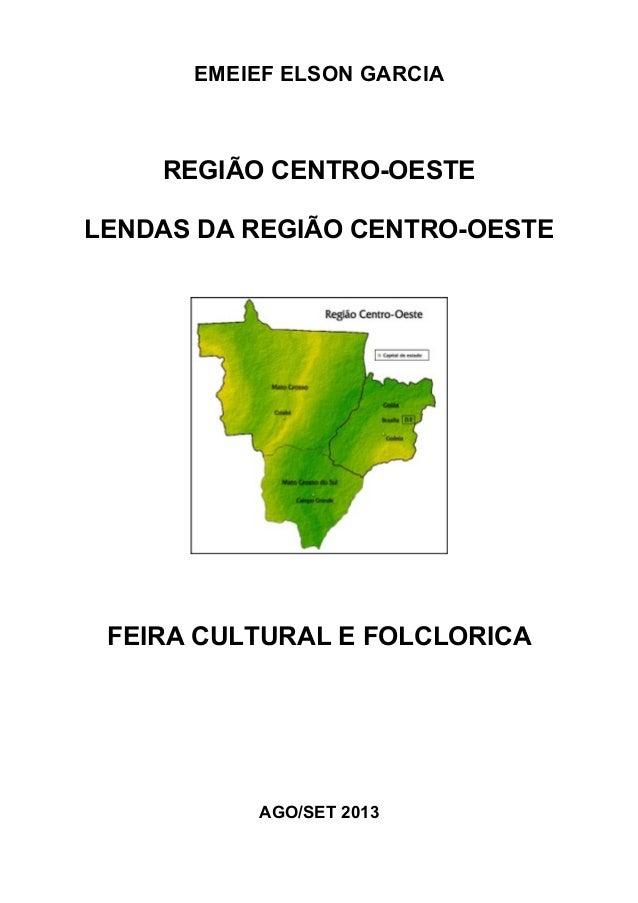 EMEIEF ELSON GARCIA REGIÃO CENTRO-OESTE LENDAS DA REGIÃO CENTRO-OESTE FEIRA CULTURAL E FOLCLORICA AGO/SET 2013