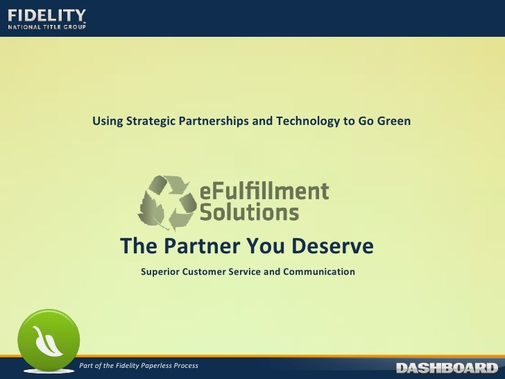 Using Strategic Partnerships and Technology to Go Green   Part of the Fidelity Paperless Process The Partner You Deserve S...