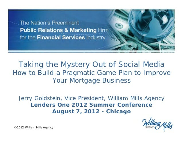 Taking the Mystery Out of Social MediaHow to Build a Pragmatic Game Plan to Improve            Your Mortgage Business  Jer...