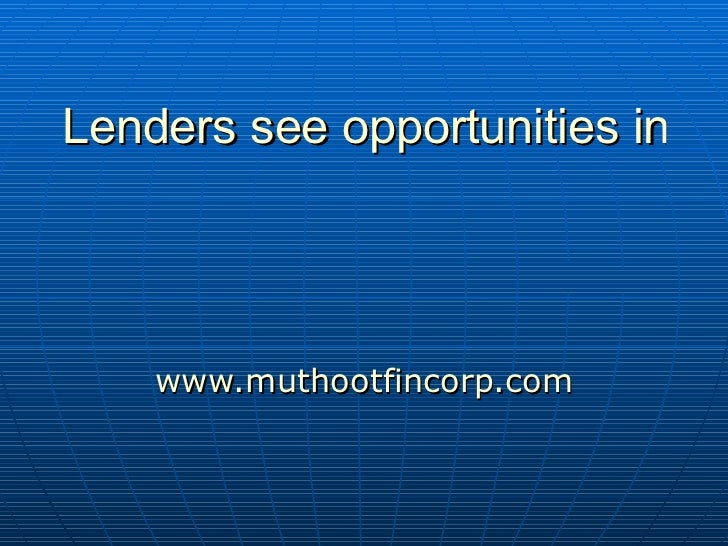 Lenders see opportunities in golden niche www.muthootfincorp.com