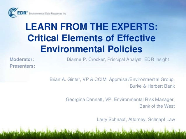 LEARN FROM THE EXPERTS: Critical Elements of Effective Environmental Policies Moderator: Presenters:  Dianne P. Crocker, P...