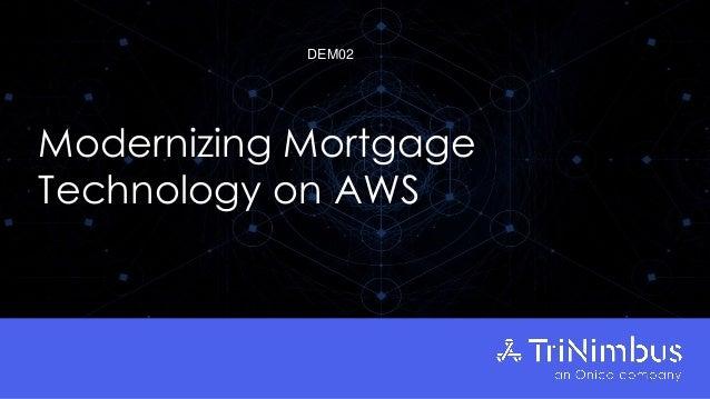 Modernizing Mortgage Technology on AWS DEM02