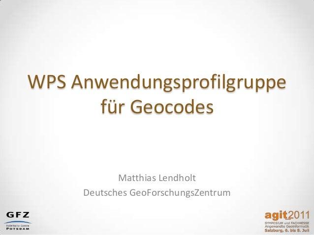 WPS Anwendungsprofilgruppe für Geocodes Matthias Lendholt Deutsches GeoForschungsZentrum