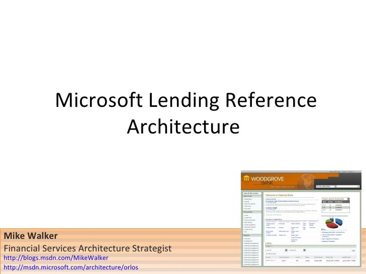 Microsoft Lending Reference Architecture  Mike Walker Financial Services Architecture Strategist  http://blogs.msdn.com/Mi...
