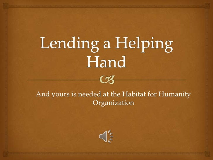 Lending a Helping Hand<br />And yours is needed at the Habitat for Humanity Organization<br />