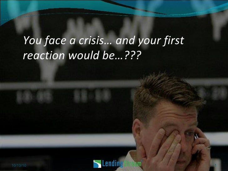 You face a crisis… and your first reaction would be…??? 10/13/10