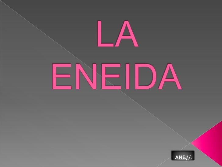 LA ENEIDA<br />AÑE.//.<br />