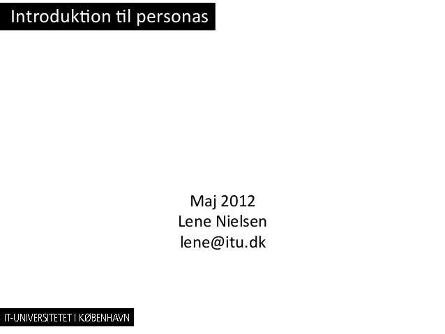 Introduk)on )l personas                              Maj 2012                            Lene Nielsen       ...