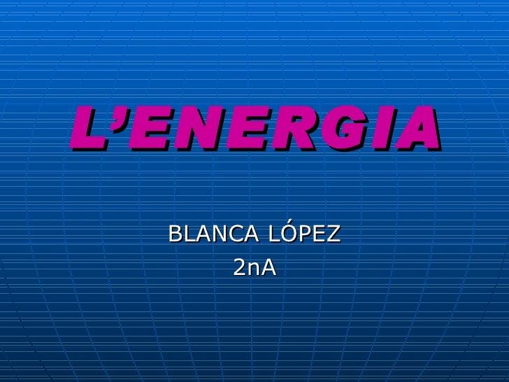 L'ENERGIA BLANCA LÓPEZ 2nA