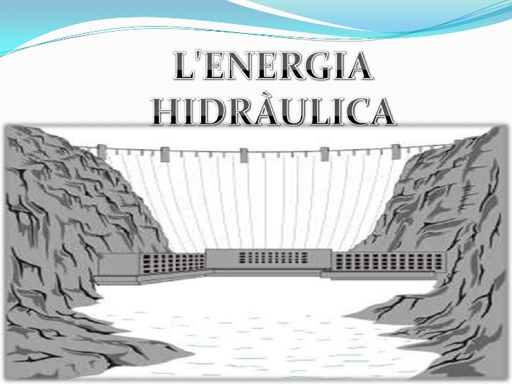 L'ENERGIA HIDRÀULICA <br />