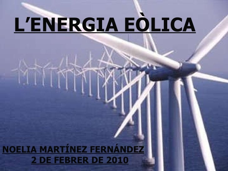 L'ENERGIA EÒLICA NOELIA MARTÍNEZ FERNÁNDEZ 2 DE FEBRER DE 2010