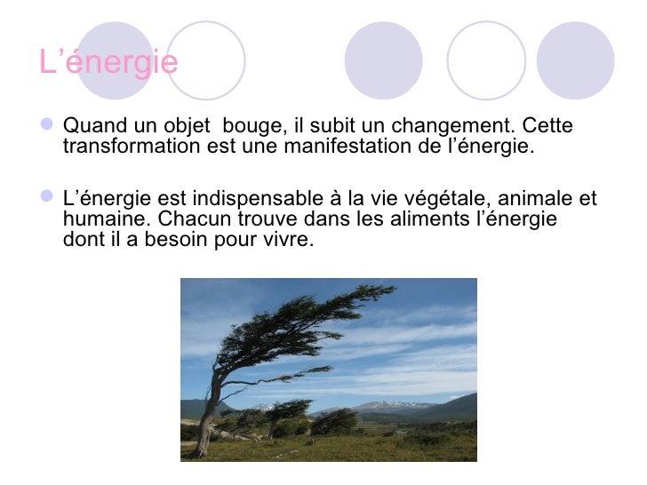 L'énergie <ul><li>Quand un objet  bouge, il subit un changement. Cette transformation est une manifestation de l'énergie. ...