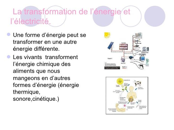 La transformation de l'énergie et l'électricité. <ul><li>Une forme d'énergie peut se transformer en une autre énergie diff...