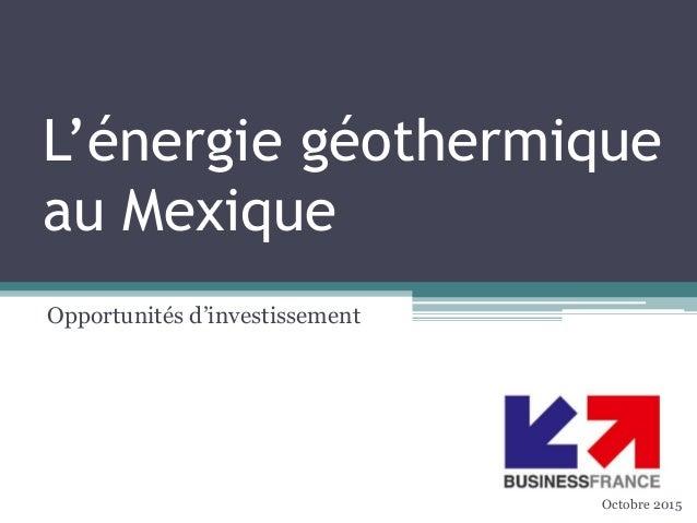 L'énergie géothermique au Mexique Opportunités d'investissement Octobre 2015