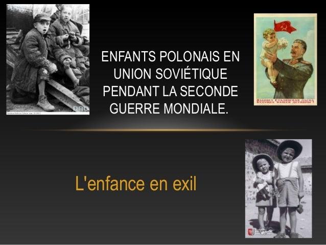 ENFANTS POLONAIS EN     UNION SOVIÉTIQUE   PENDANT LA SECONDE    GUERRE MONDIALE.Lenfance en exil
